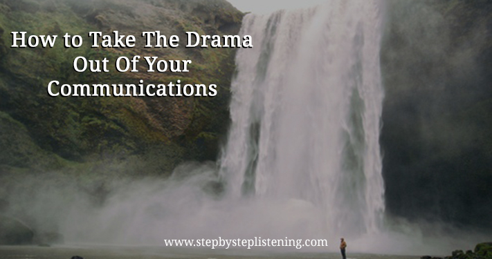 How to Take The Drama Out Of Your Communications