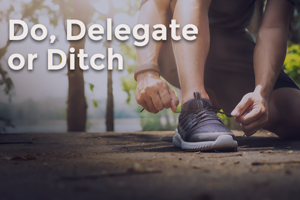 Do delegate or ditch